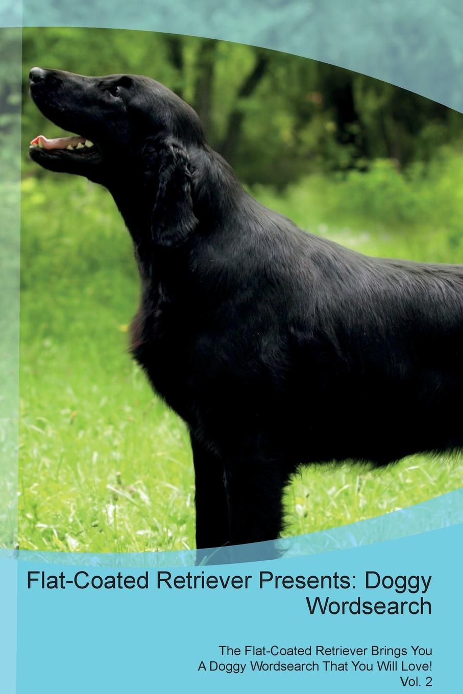 Doggy Puzzles Flat-Coated Retriever Presents. Wordsearch The Brings You A That Will Love! Vol. 2