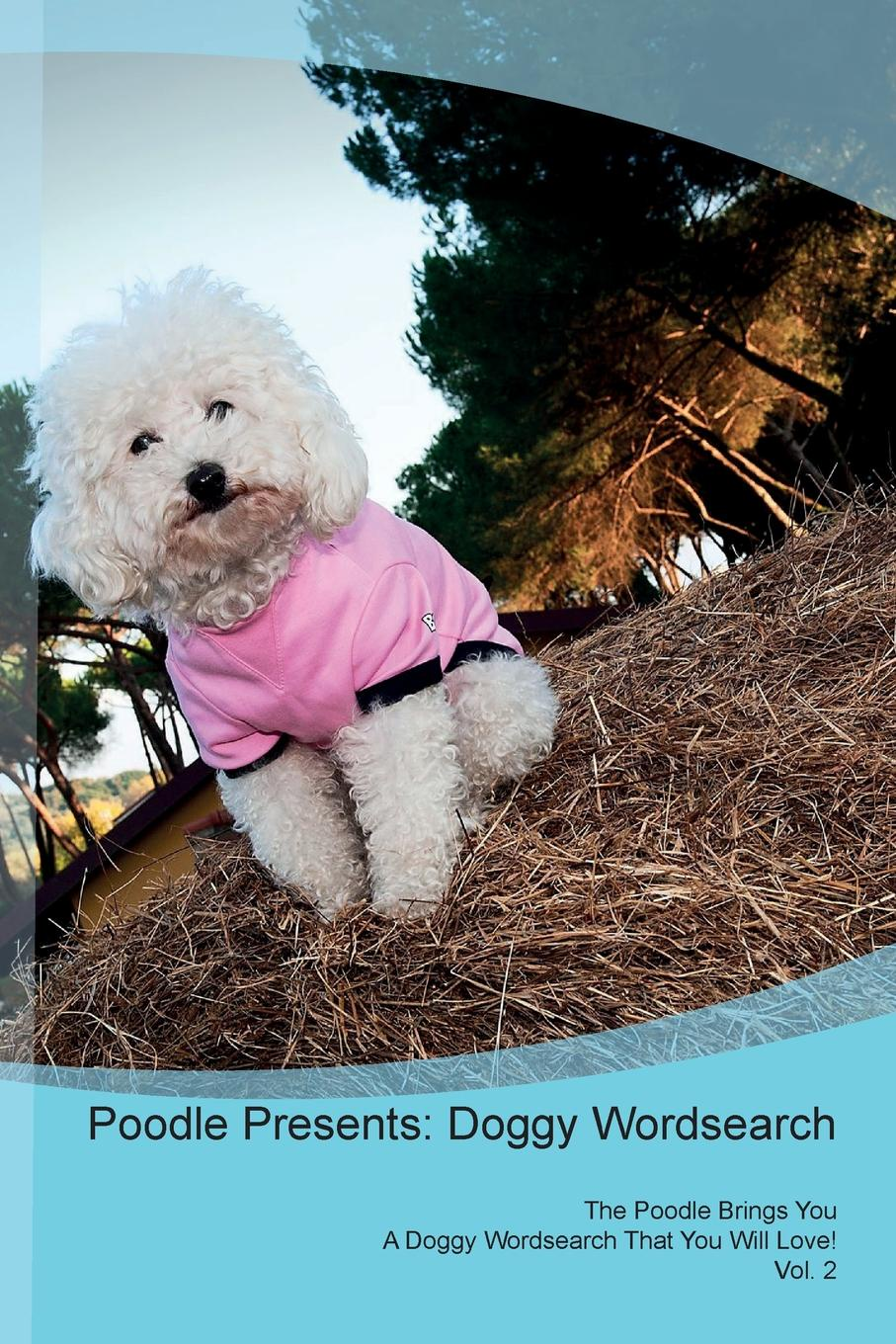 Doggy Puzzles Poodle Presents. Wordsearch The Brings You A That Will Love! Vol. 2
