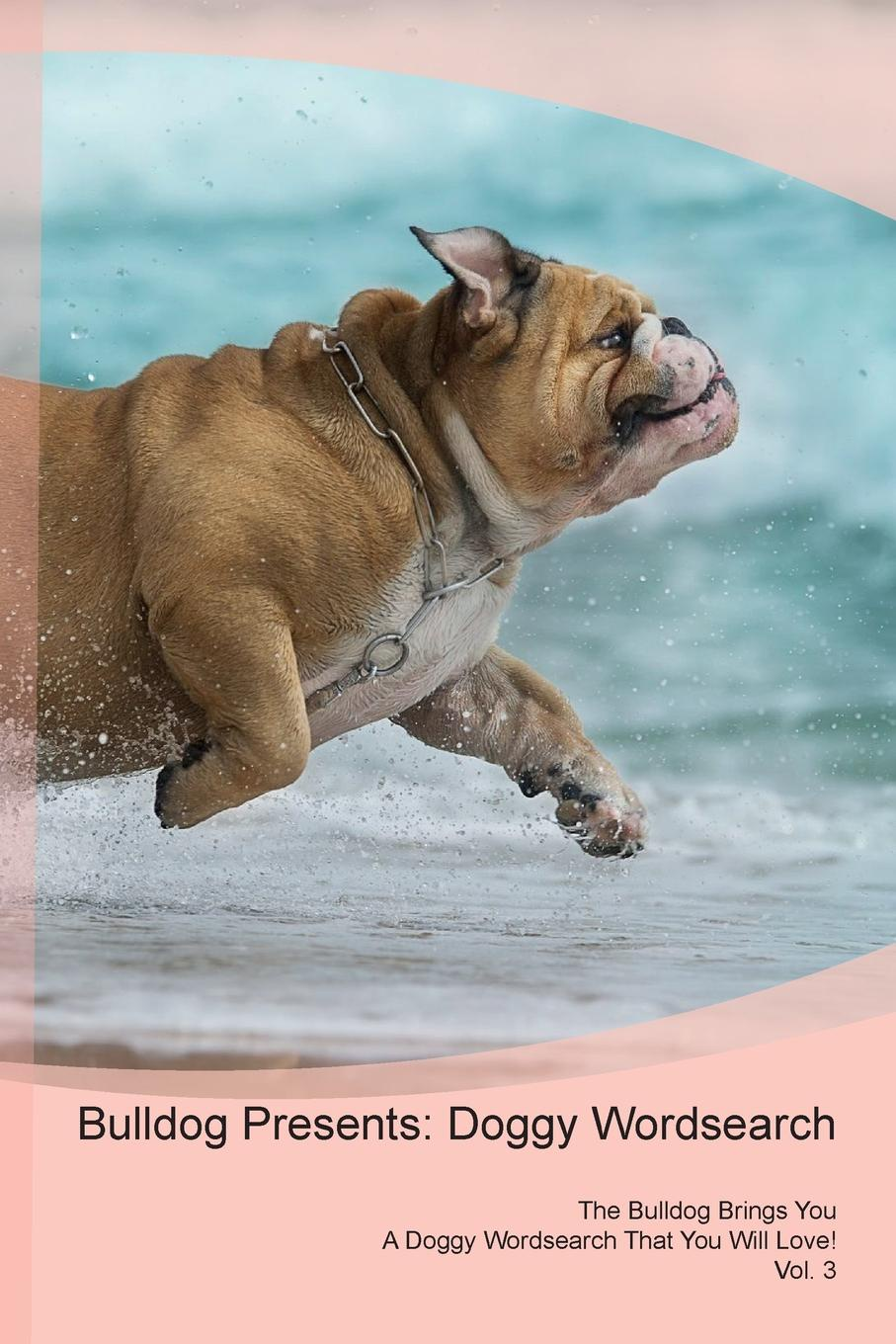Doggy Puzzles Bulldog Presents. Wordsearch The Brings You A That Will Love! Vol. 3