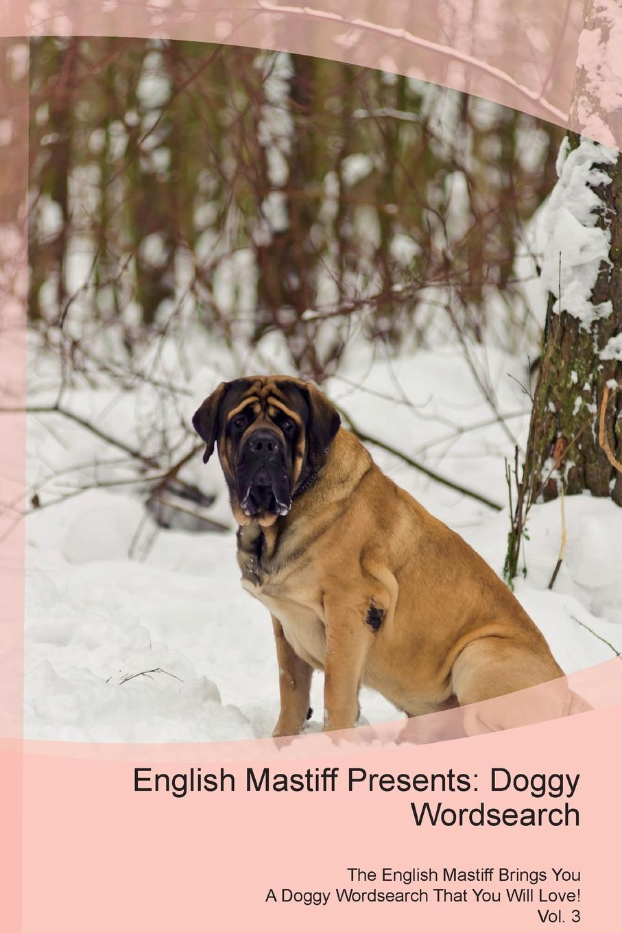 Doggy Puzzles English Mastiff Presents. Wordsearch The Brings You A That Will Love! Vol. 3
