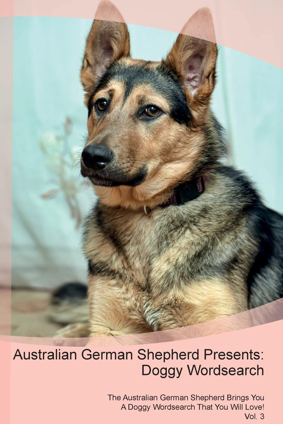 Doggy Puzzles Australian German Shepherd Presents. Wordsearch The Brings You A That Will Love! Vol. 3