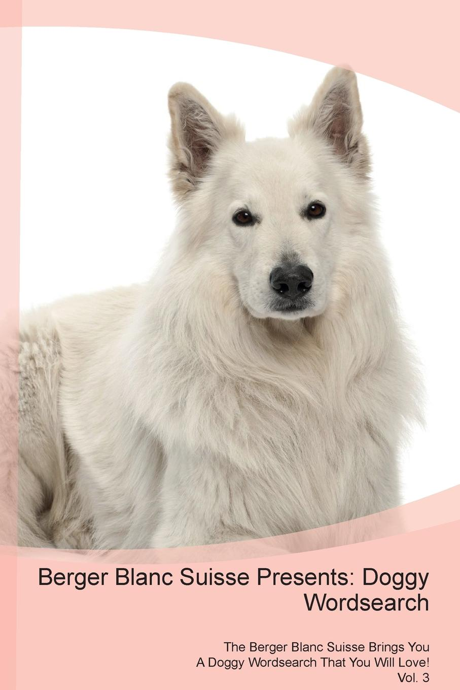 Doggy Puzzles Berger Blanc Suisse Presents. Wordsearch The Brings You A That Will Love! Vol. 3