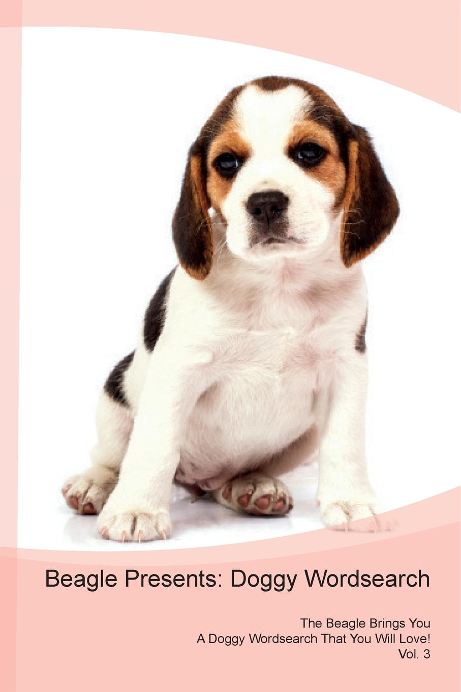 Doggy Puzzles Beagle Presents. Wordsearch The Brings You A That Will Love! Vol. 3