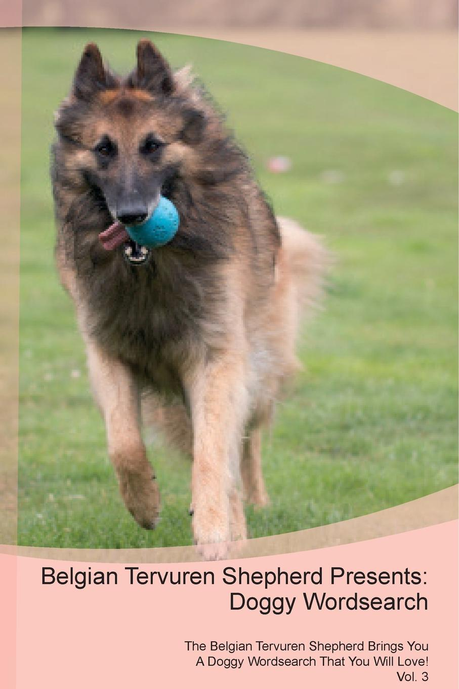 Doggy Puzzles Belgian Tervuren Shepherd Presents. Wordsearch The Brings You A That Will Love! Vol. 3