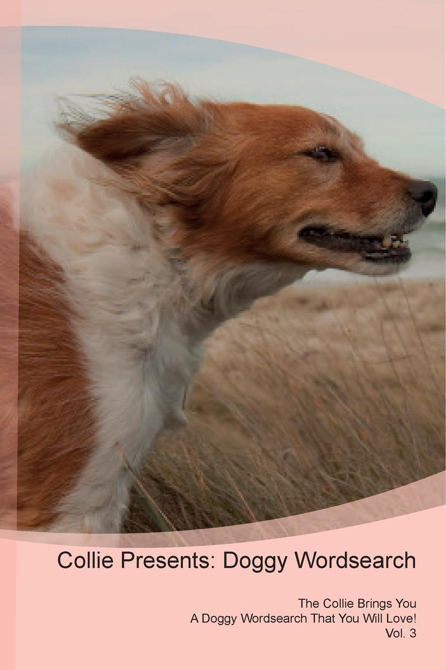 Doggy Puzzles Collie Presents. Wordsearch The Brings You A That Will Love! Vol. 3