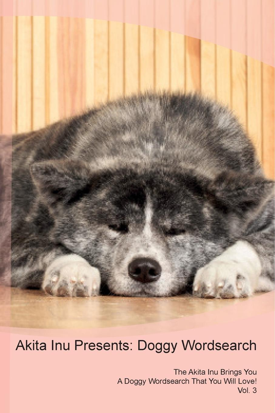 Doggy Puzzles Akita Inu Presents. Wordsearch The Brings You A That Will Love! Vol. 3