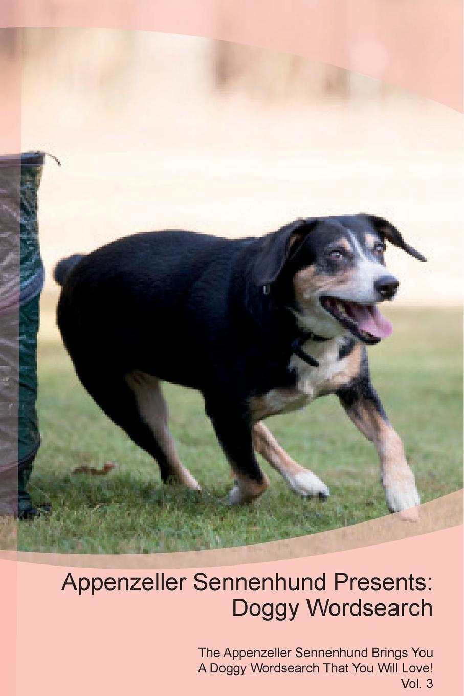Doggy Puzzles Appenzeller Sennenhund Presents. Wordsearch The Brings You A That Will Love! Vol. 3