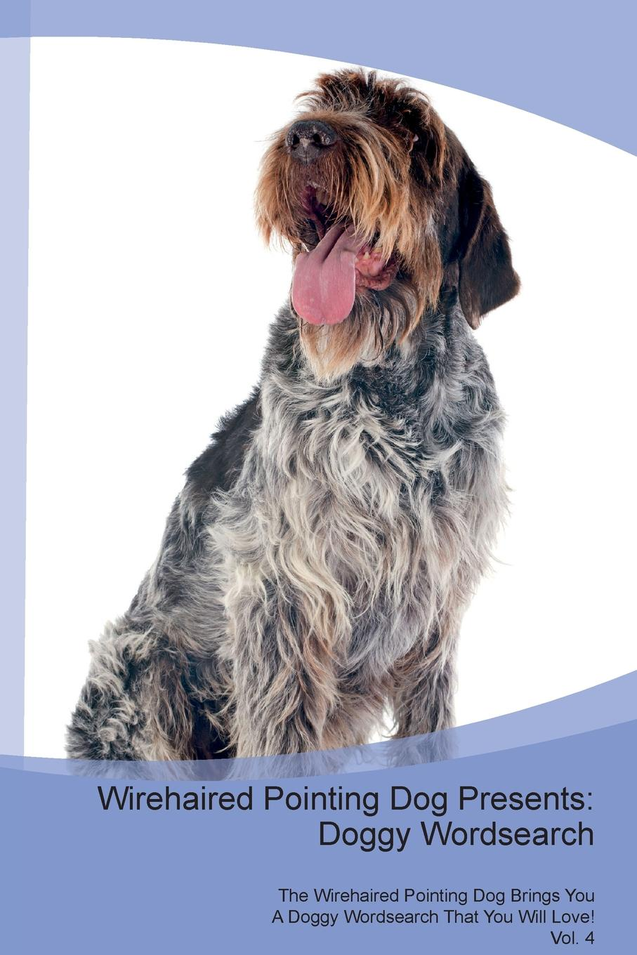 Doggy Puzzles Wirehaired Pointing Dog Presents. Wordsearch The Brings You A That Will Love! Vol. 4