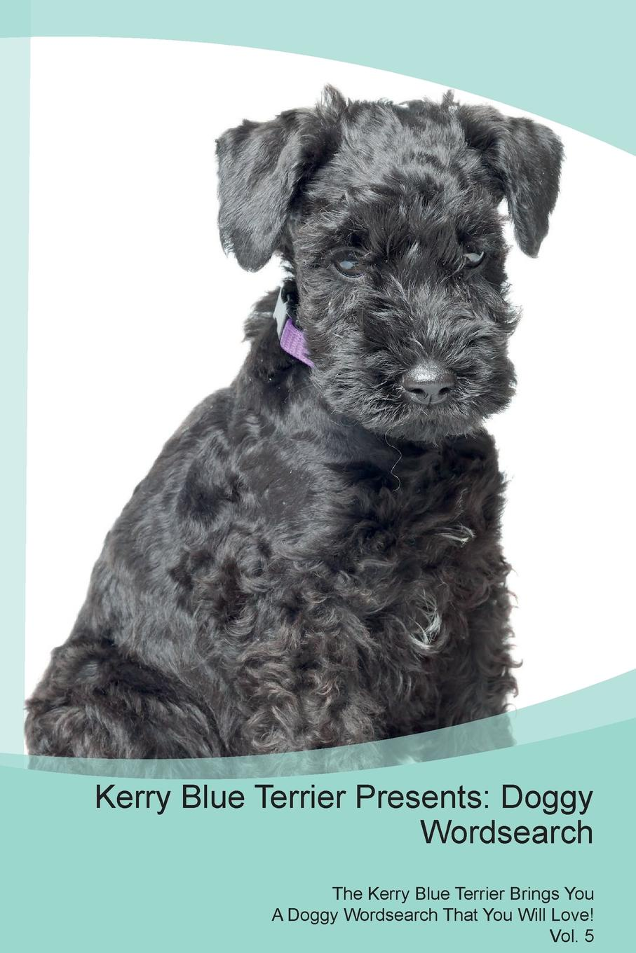 Doggy Puzzles Kerry Blue Terrier Presents. Wordsearch The Brings You A That Will Love! Vol. 5