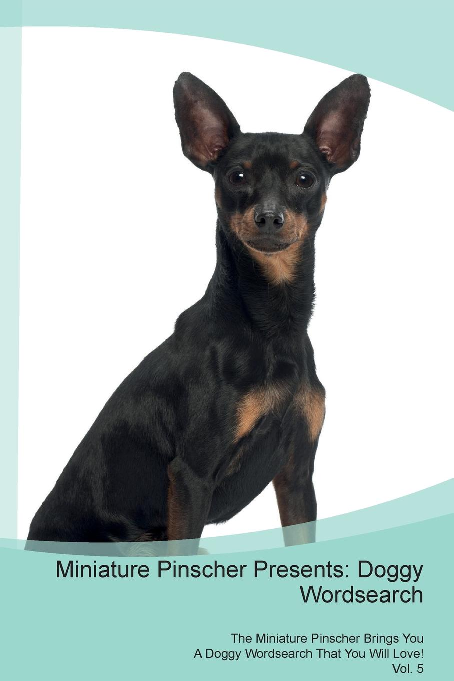 Doggy Puzzles Miniature Pinscher Presents. Wordsearch The Brings You A That Will Love! Vol. 5
