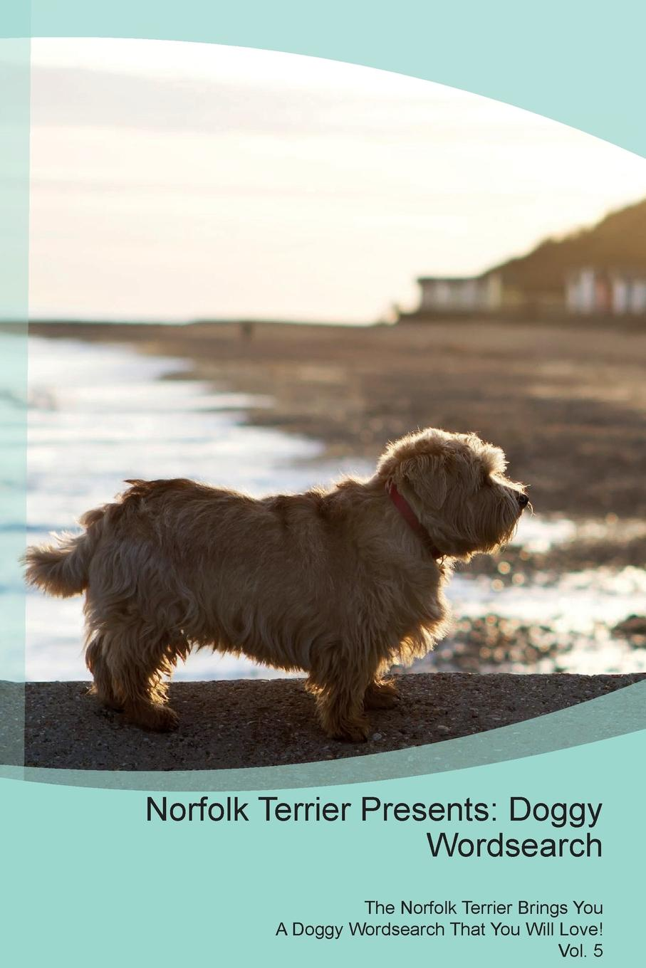 Doggy Puzzles Norfolk Terrier Presents. Wordsearch The Brings You A That Will Love! Vol. 5
