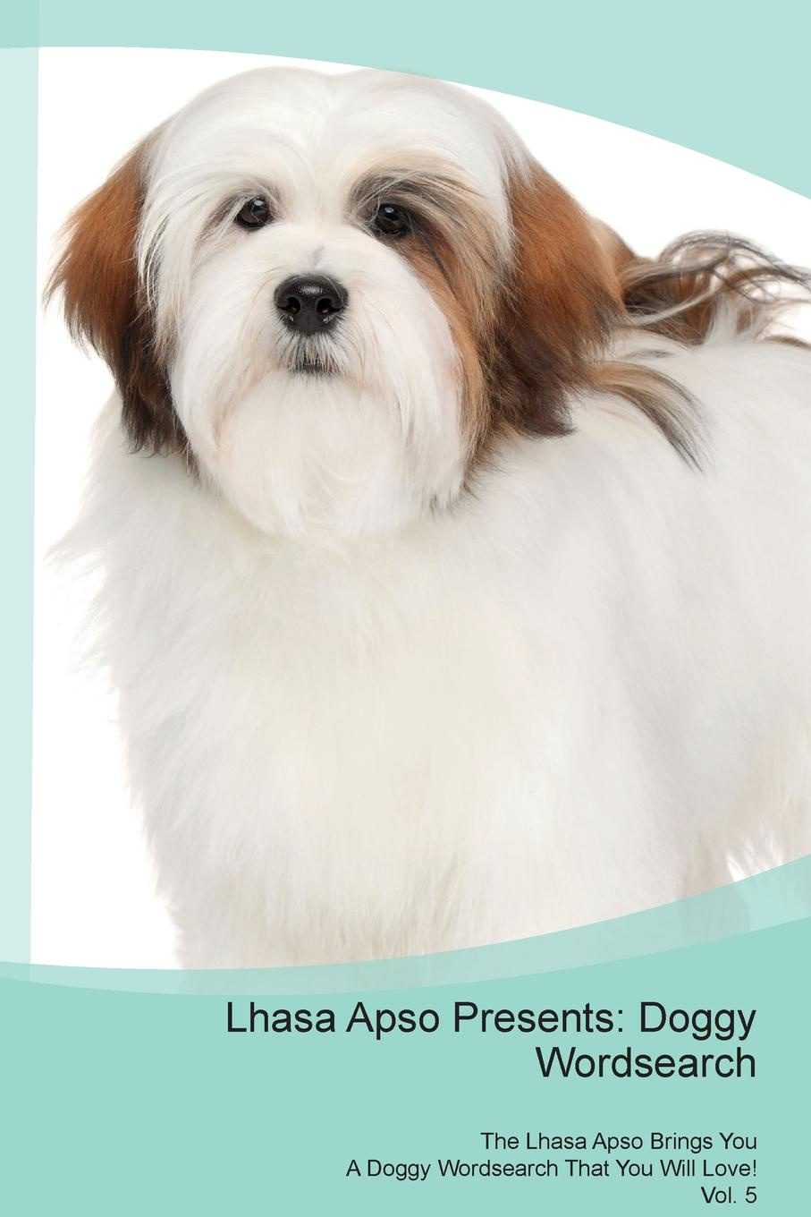 Doggy Puzzles Lhasa Apso Presents. Wordsearch The Brings You A That Will Love! Vol. 5