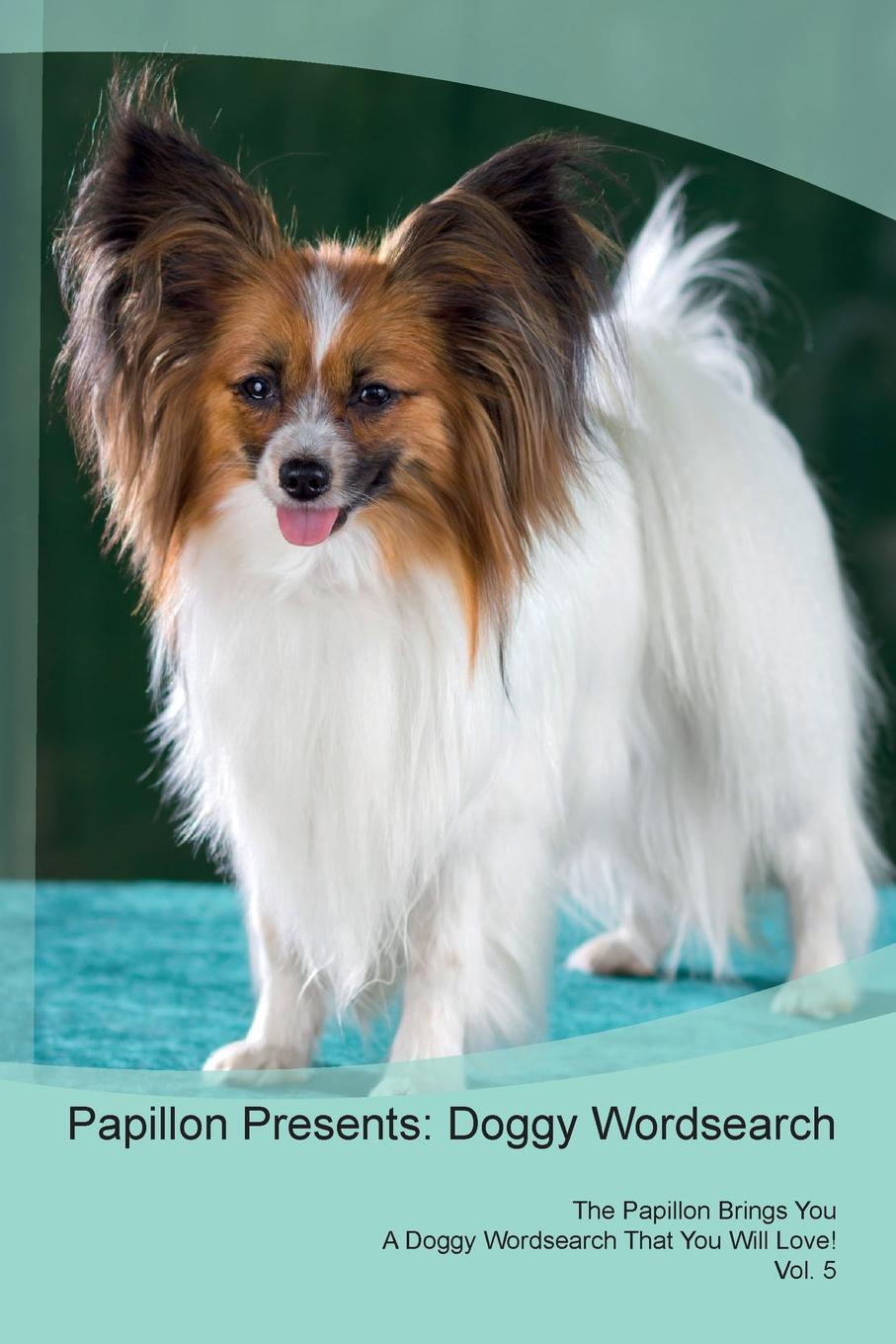 Doggy Puzzles Papillon Presents. Wordsearch The Brings You A That Will Love! Vol. 5