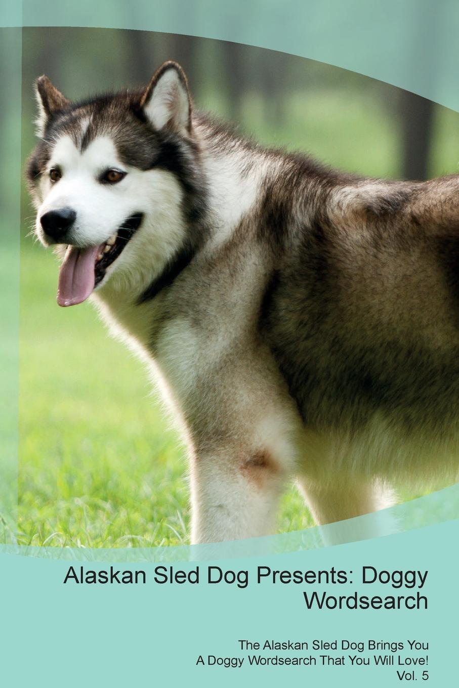 Doggy Puzzles Alaskan Sled Dog Presents. Wordsearch The Brings You A That Will Love! Vol. 5