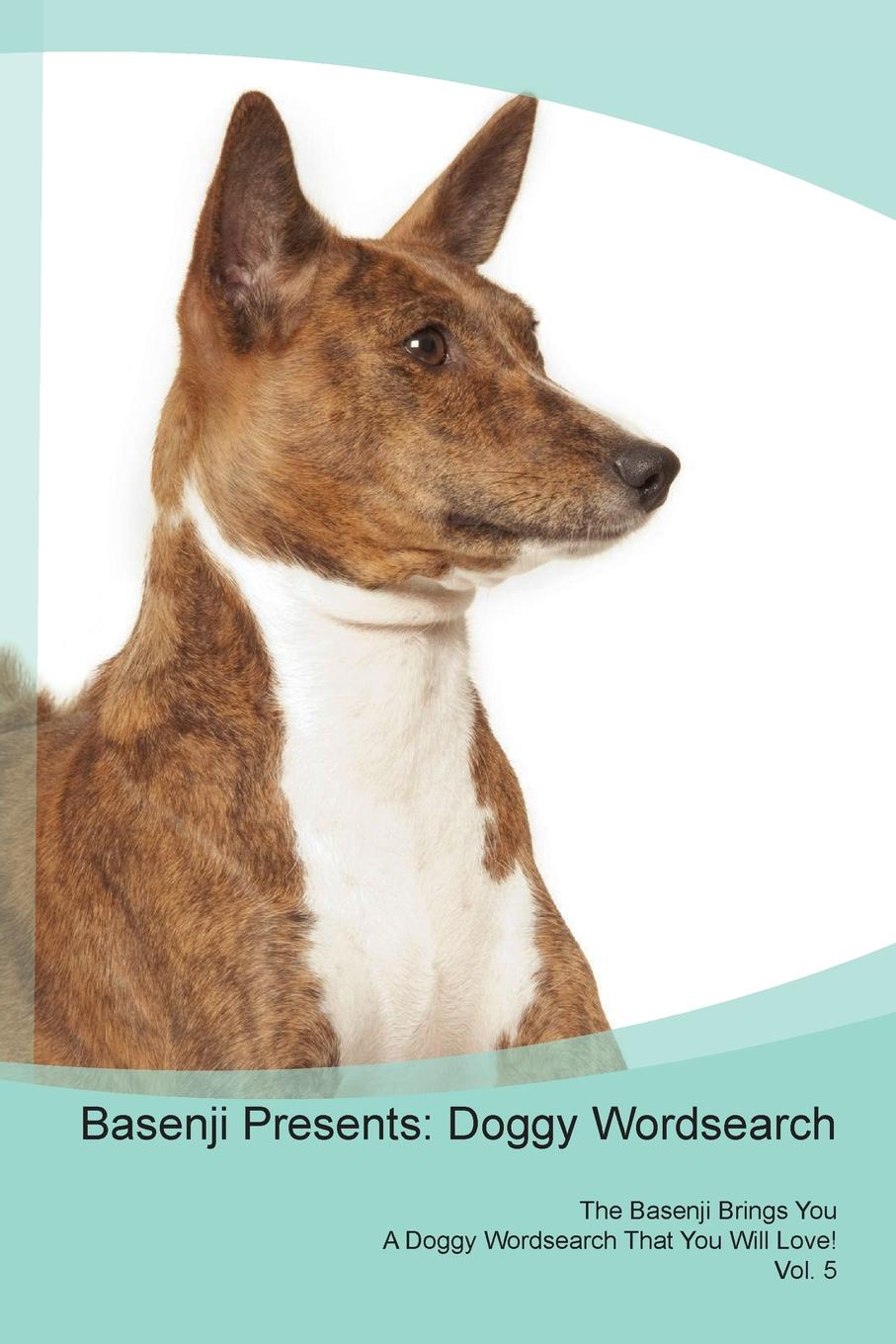 Doggy Puzzles Basenji Presents. Wordsearch The Brings You A That Will Love! Vol. 5