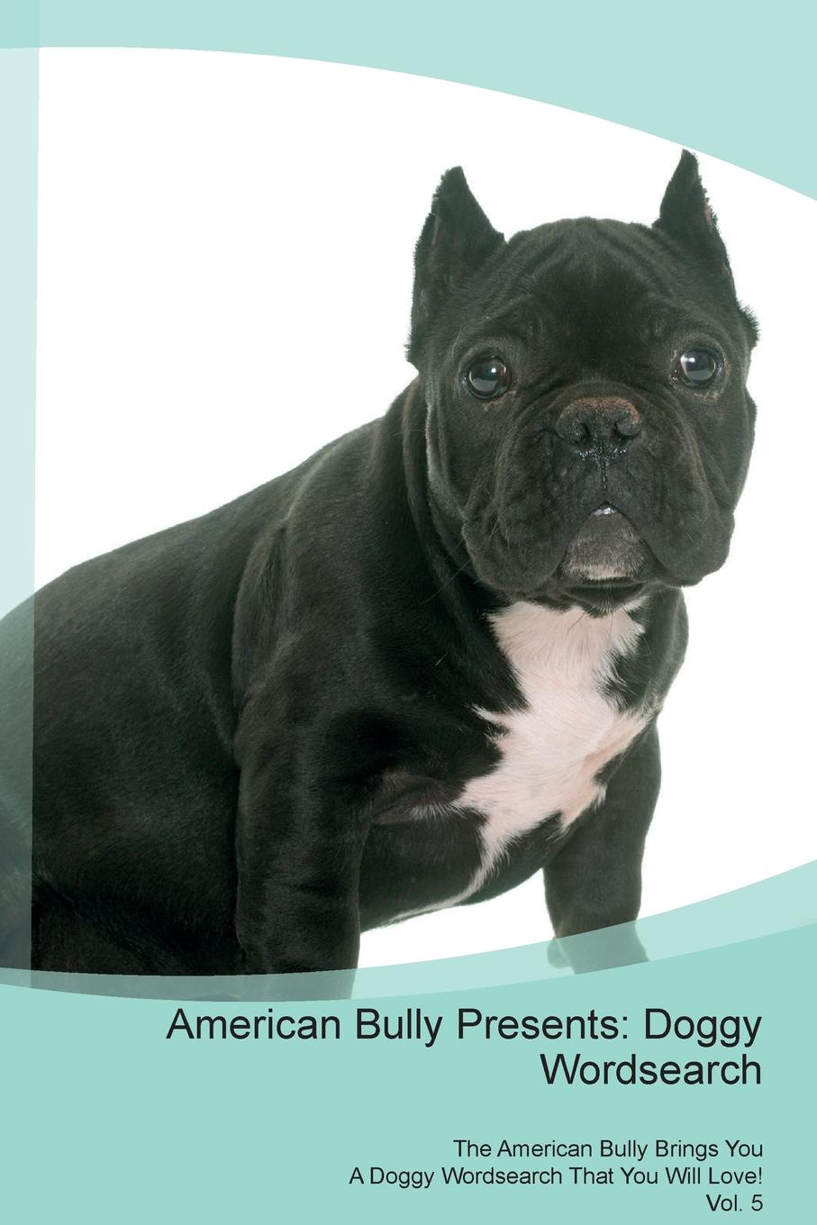 Doggy Puzzles American Bully Presents. Wordsearch The Brings You A That Will Love! Vol. 5