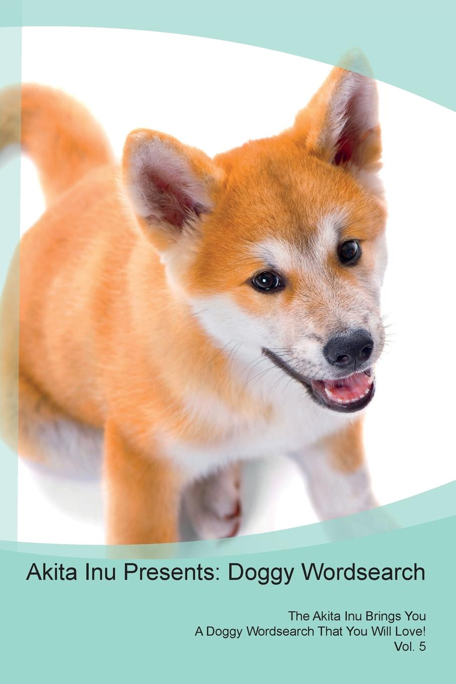 Doggy Puzzles Akita Inu Presents. Wordsearch The Brings You A That Will Love! Vol. 5