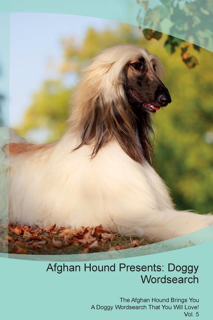 Doggy Puzzles Afghan Hound Presents. Wordsearch The Brings You A That Will Love! Vol. 5