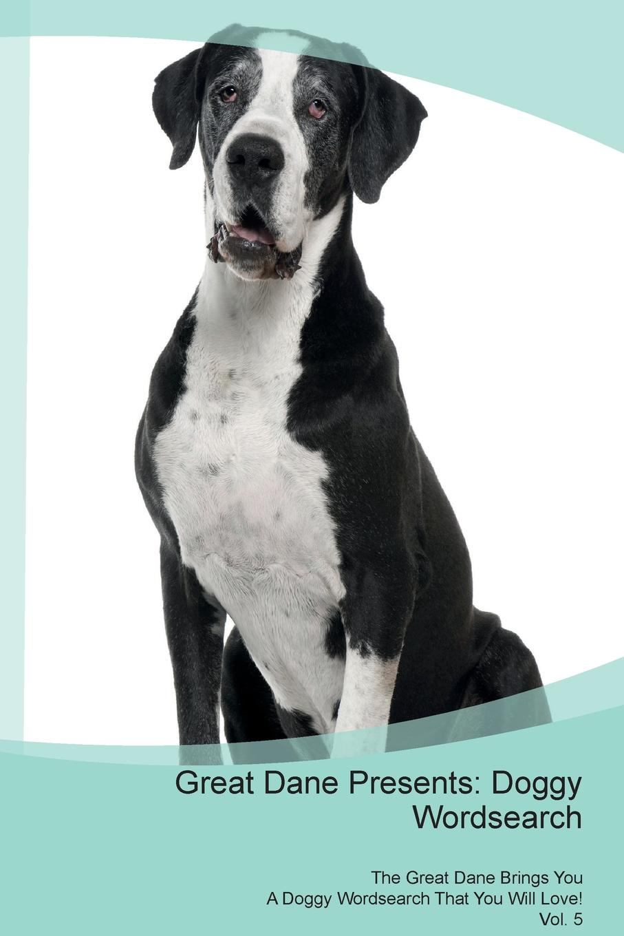 Doggy Puzzles Great Dane Presents. Wordsearch The Brings You A That Will Love! Vol. 5