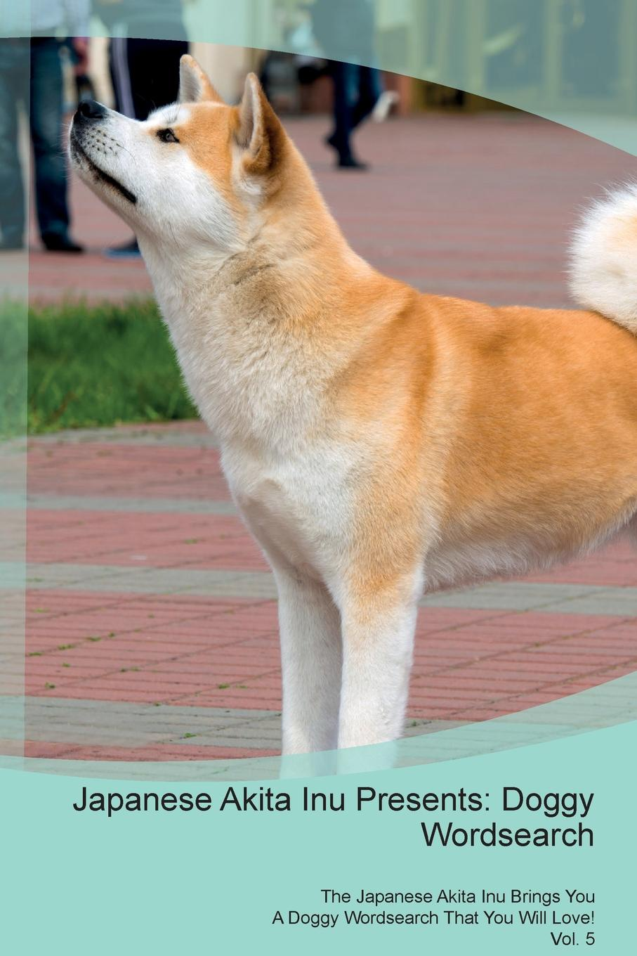 Doggy Puzzles Japanese Akita Inu Presents. Wordsearch The Brings You A That Will Love! Vol. 5