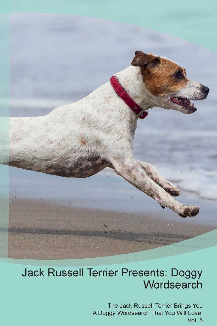 Doggy Puzzles Jack Russell Terrier Presents. Wordsearch The Brings You A That Will Love! Vol. 5
