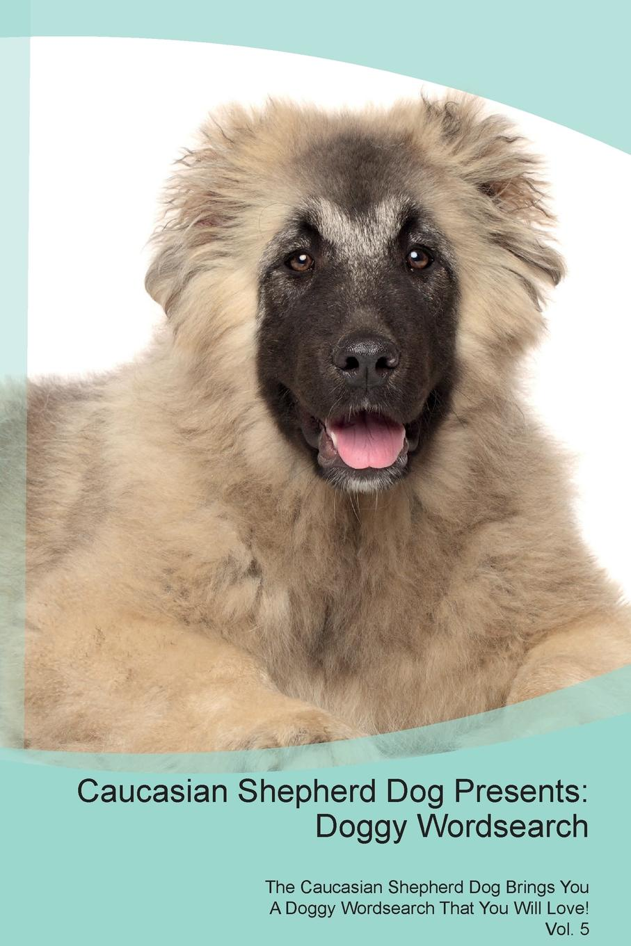 Doggy Puzzles Caucasian Shepherd Dog Presents. Wordsearch The Brings You A That Will Love! Vol. 5