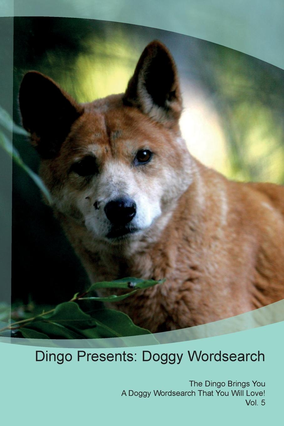 Doggy Puzzles Dingo Presents. Wordsearch The Brings You A That Will Love! Vol. 5