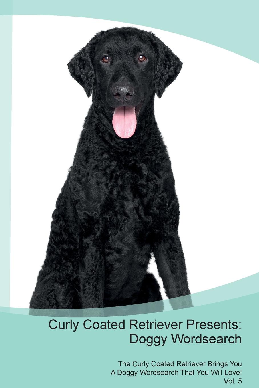 Doggy Puzzles Curly Coated Retriever Presents. Wordsearch The Brings You A That Will Love! Vol. 5