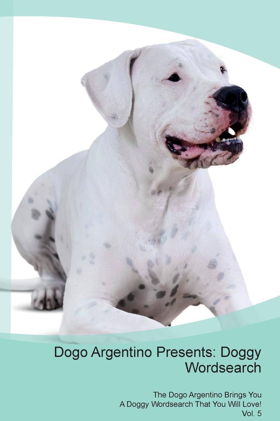 Doggy Puzzles Dogo Argentino Presents. Wordsearch The Brings You A That Will Love! Vol. 5