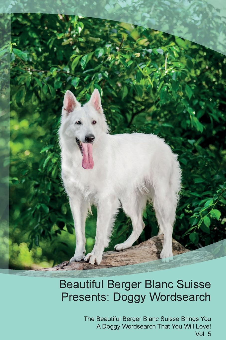 Doggy Puzzles Beautiful Berger Blanc Suisse Presents. Wordsearch The Brings You A That Will Love! Vol. 5