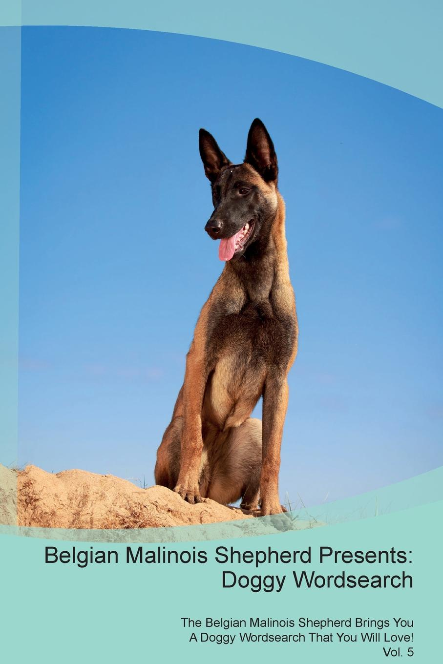 Doggy Puzzles Belgian Malinois Shepherd Presents. Wordsearch The Brings You A That Will Love! Vol. 5