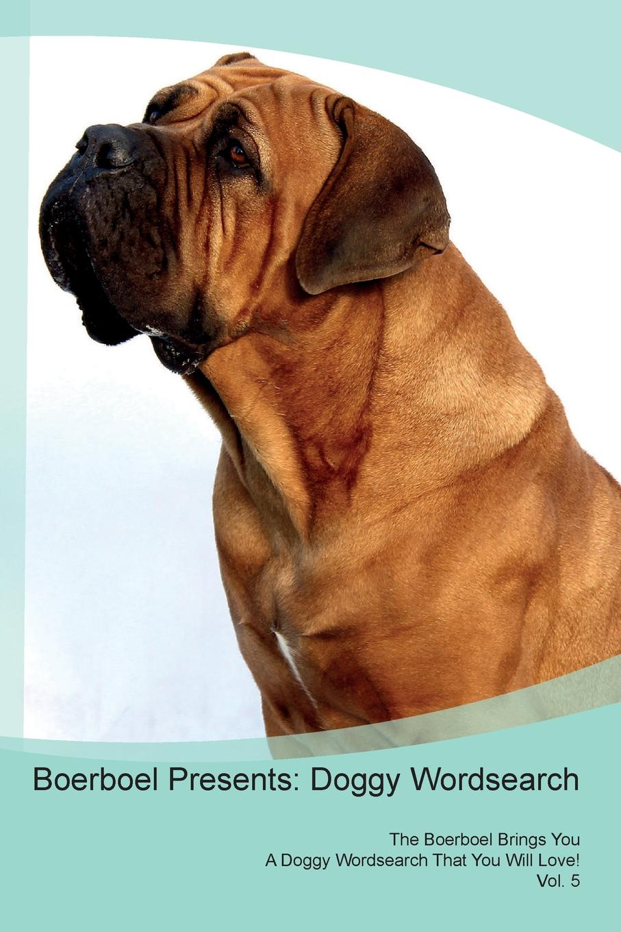 Фото - Doggy Puzzles Boerboel Presents. Doggy Wordsearch The Boerboel Brings You A Doggy Wordsearch That You Will Love! Vol. 5 harry holstone boerboel the boerboel dog owner s manual boerboel dog care personality grooming health costs and feeding all included