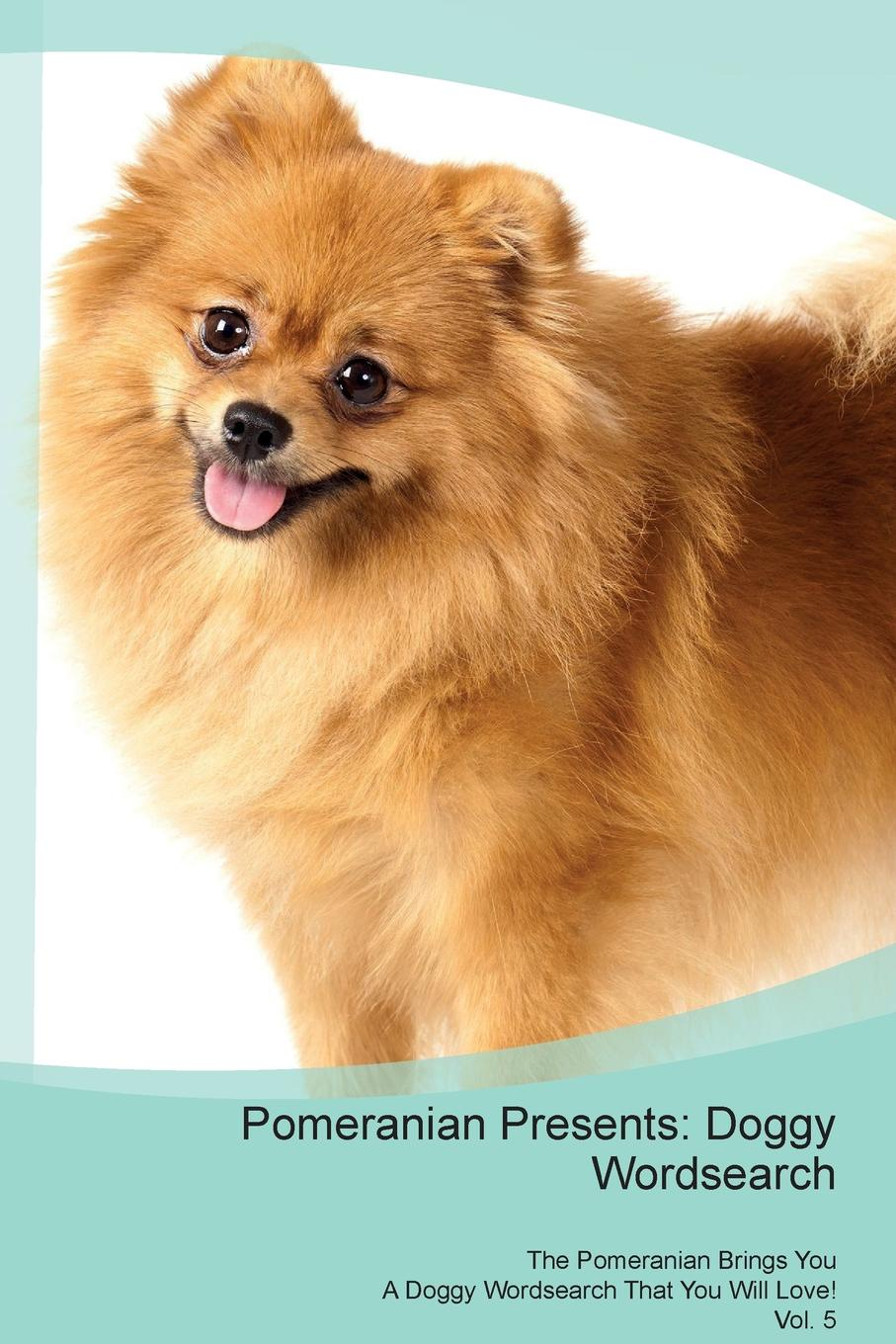 Doggy Puzzles Pomeranian Presents. Wordsearch The Brings You A That Will Love! Vol. 5