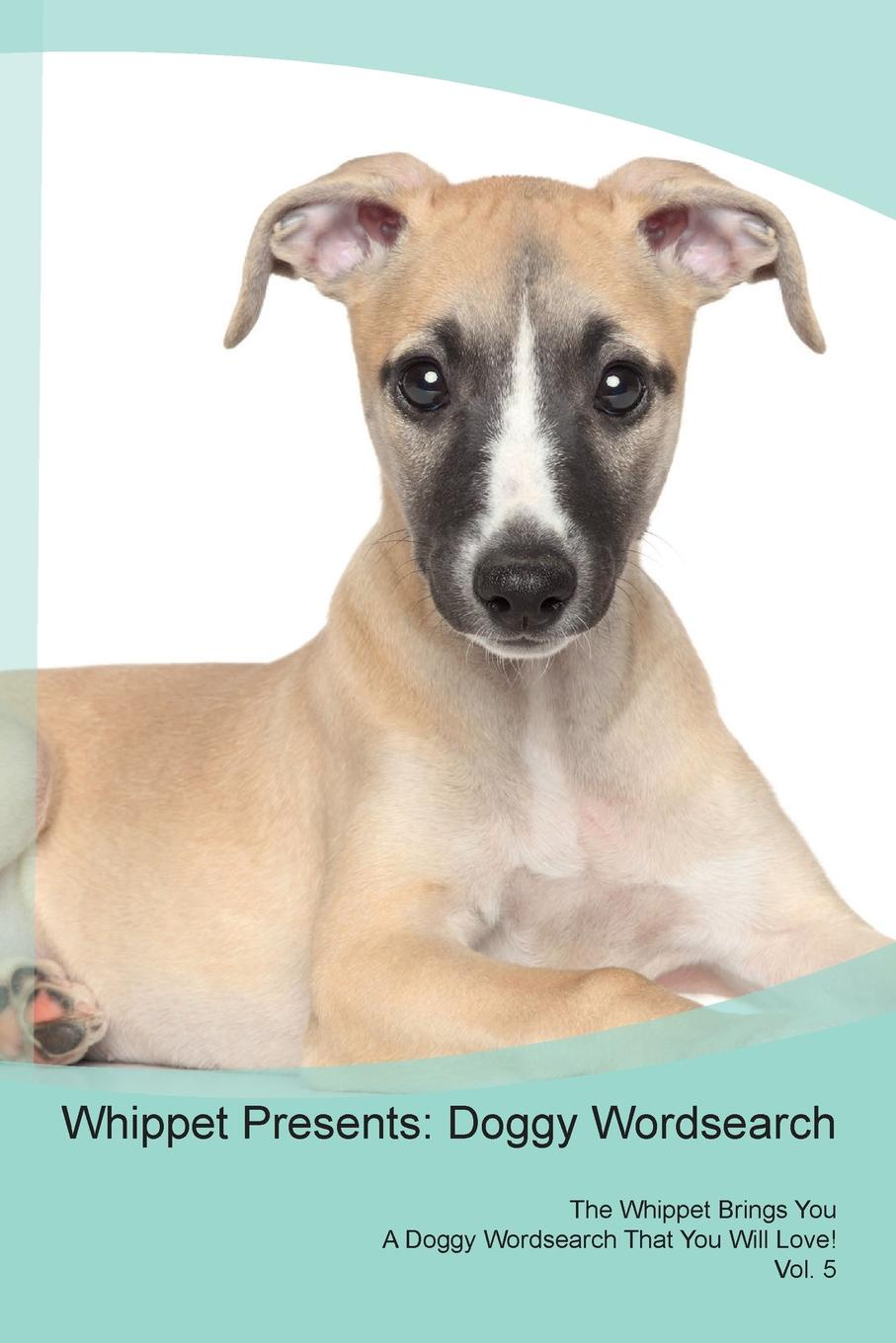 Doggy Puzzles Whippet Presents. Wordsearch The Brings You A That Will Love! Vol. 5