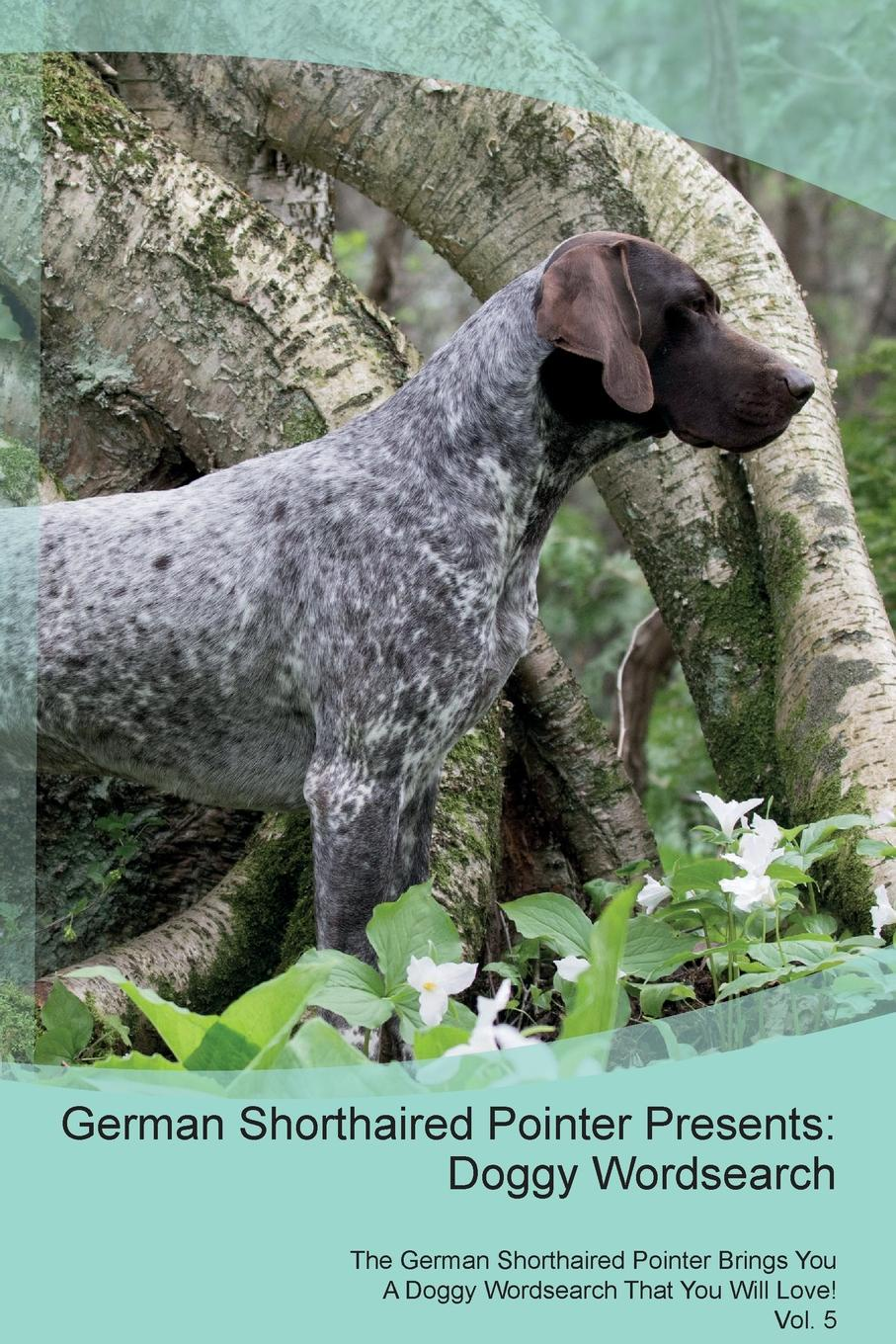 Doggy Puzzles German Shorthaired Pointer Presents. Wordsearch The Brings You A That Will Love! Vol. 5