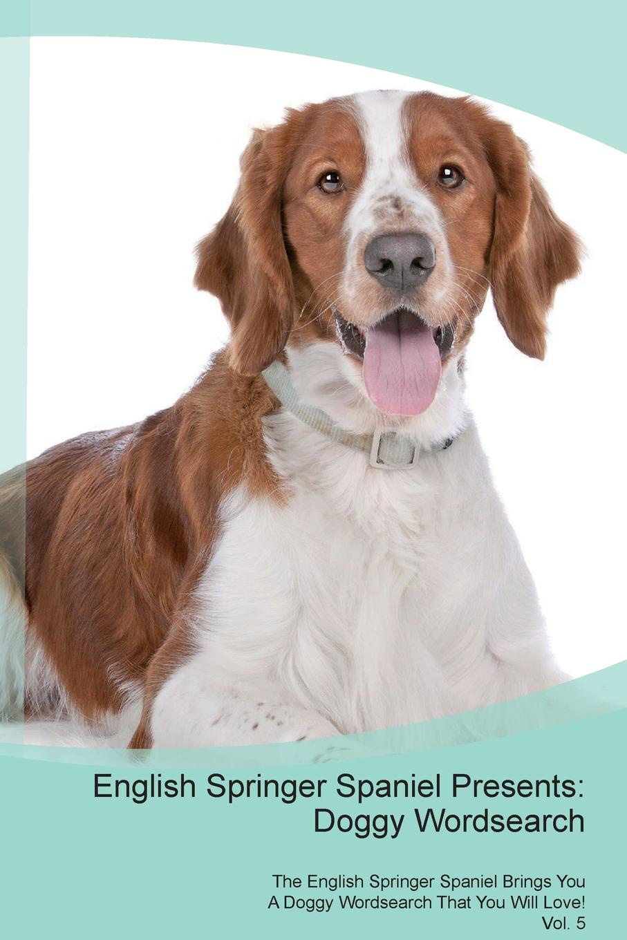 Doggy Puzzles English Springer Spaniel Presents. Wordsearch The Brings You A That Will Love! Vol. 5