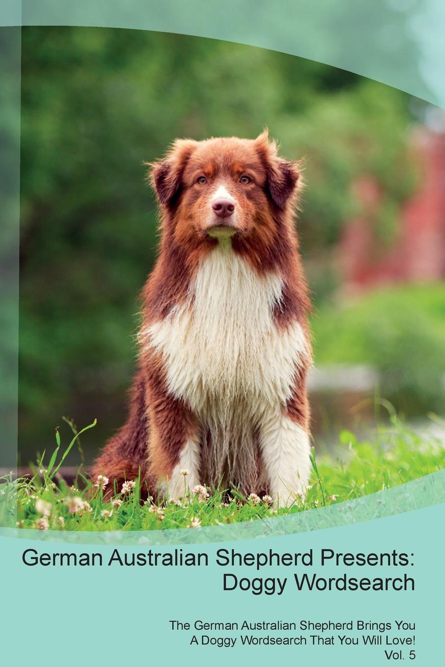 Doggy Puzzles German Australian Shepherd Presents. Wordsearch The Brings You A That Will Love! Vol. 5