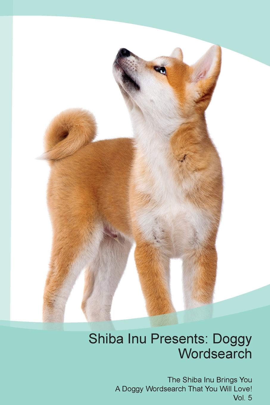 Doggy Puzzles Shiba Inu Presents. Wordsearch The Brings You A That Will Love! Vol. 5