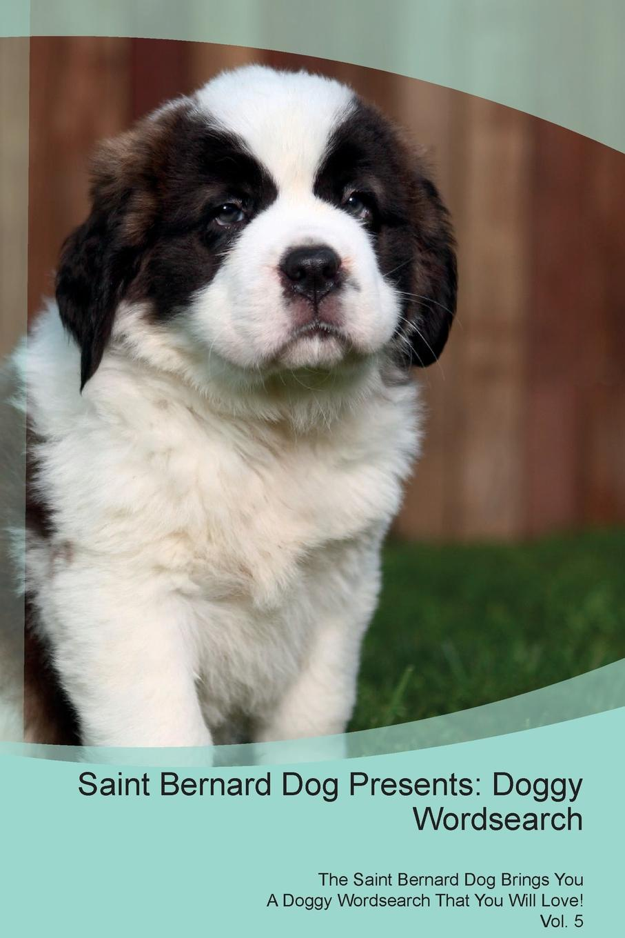 Doggy Puzzles Saint Bernard Dog Presents. Wordsearch The Brings You A That Will Love! Vol. 5