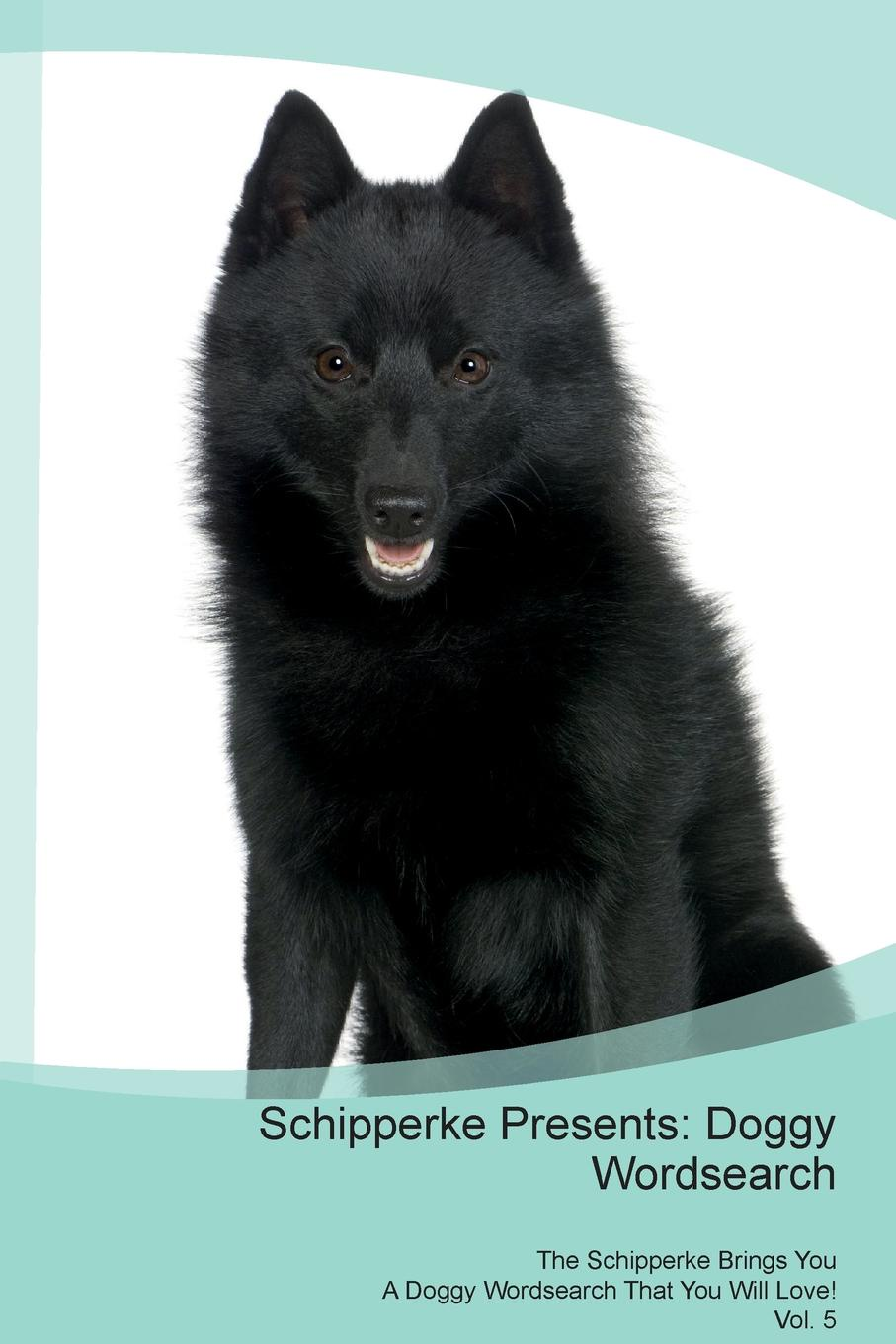 Doggy Puzzles Schipperke Presents. Wordsearch The Brings You A That Will Love! Vol. 5