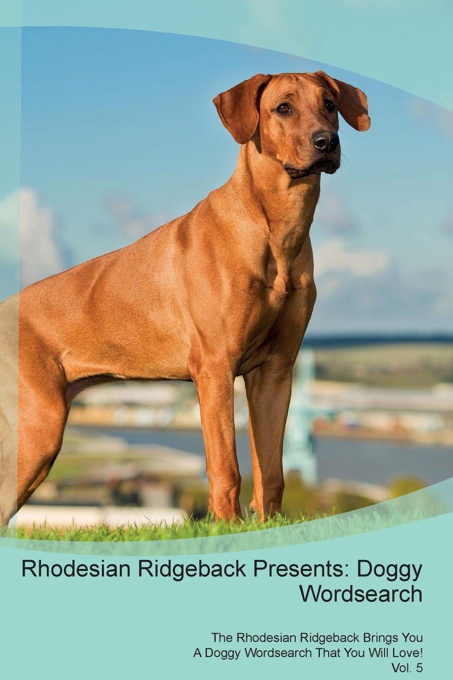 Doggy Puzzles Rhodesian Ridgeback Presents. Wordsearch The Brings You A That Will Love! Vol. 5