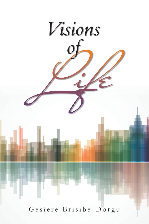 Gesiere Brisibe-Dorgu Visions of Life maryann p diedwardo pennsylvania voices book two appaloosa visions