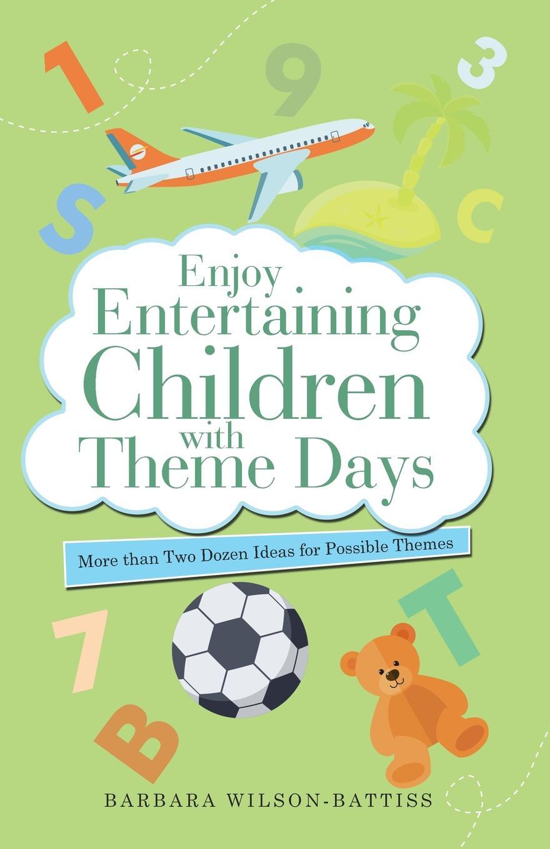 Barbara Wilson-Battiss Enjoy Entertaining Children with Theme Days. More Than Two Dozen Ideas for Possible Themes coolidge susan a round dozen