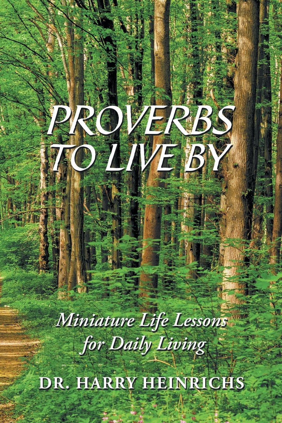 Dr. Harry Heinrichs Proverbs to Live By. Miniature Life Lessons for Daily Living poems to live by in troubling times