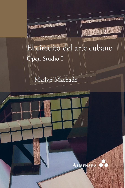 Mailyn Machado El circuito del arte cubano. Open Studio I paul roth 1492bravura sefaradi la victoriosa saga de los judios expulsados de espana des el refugio holandes a la fundacion de nueva york