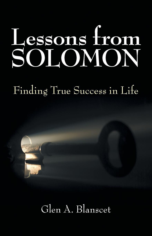 Glen A. Blanscet Lessons from Solomon. Finding True Success in Life king solomons mines