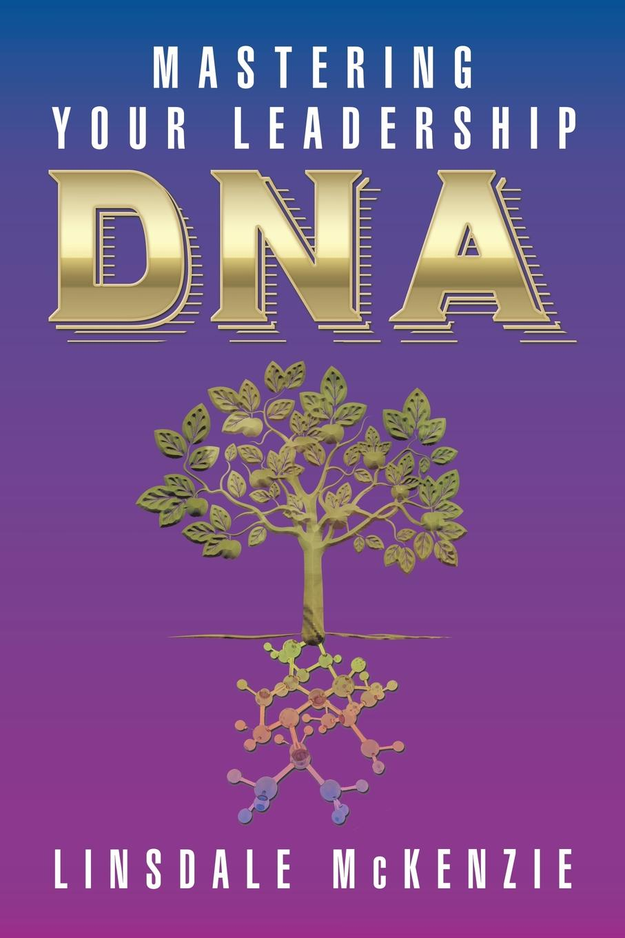 Linsdale McKenzie Mastering Your Leadership Dna leadership a gateway to organizational performance