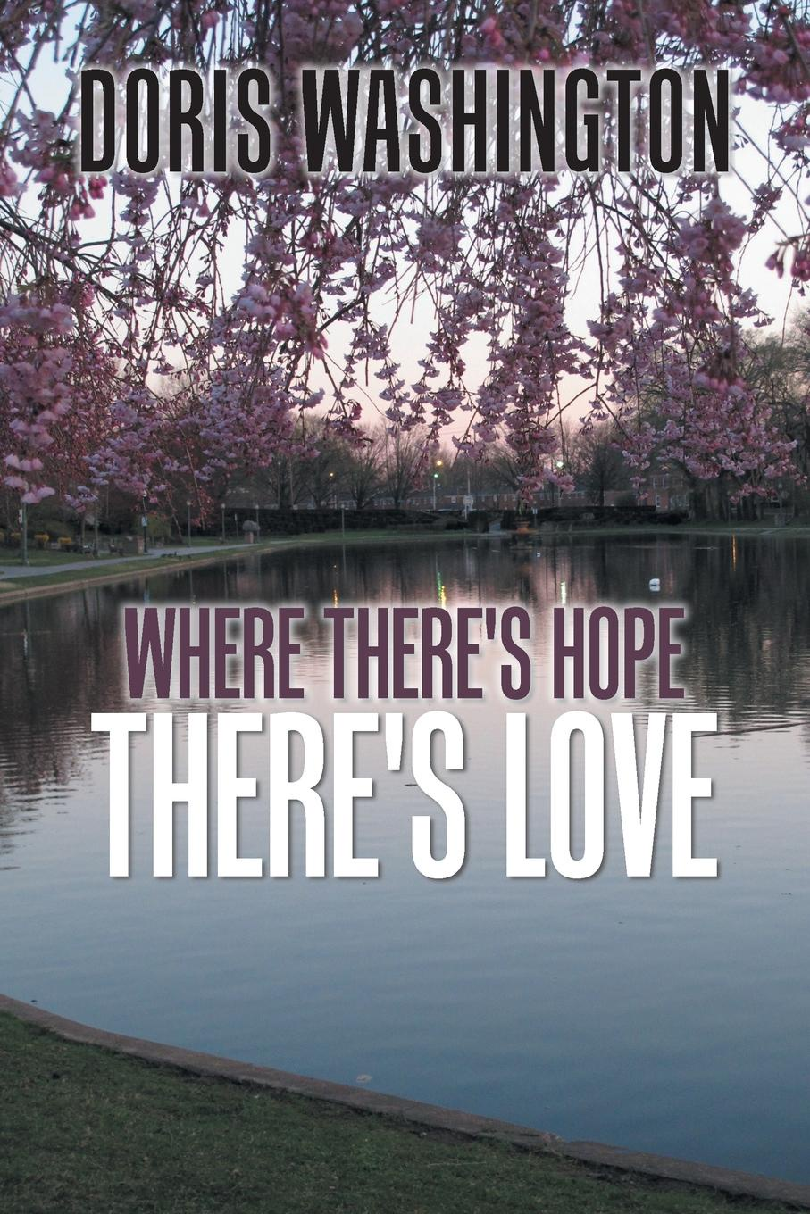 Doris Washington Where There's Hope- There's Love. Poems of Hope & Love for Today & Tomorrow hearing healing hope the ministry of service in challenging times