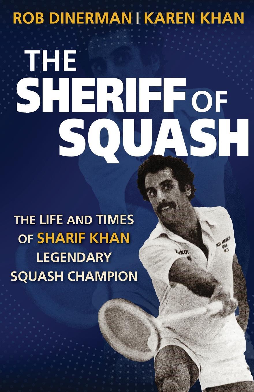 цены на Rob Dinerman, Karen Khan The Sheriff of Squash. The Life and Times of Sharif Khan Legendary Squash Champion  в интернет-магазинах
