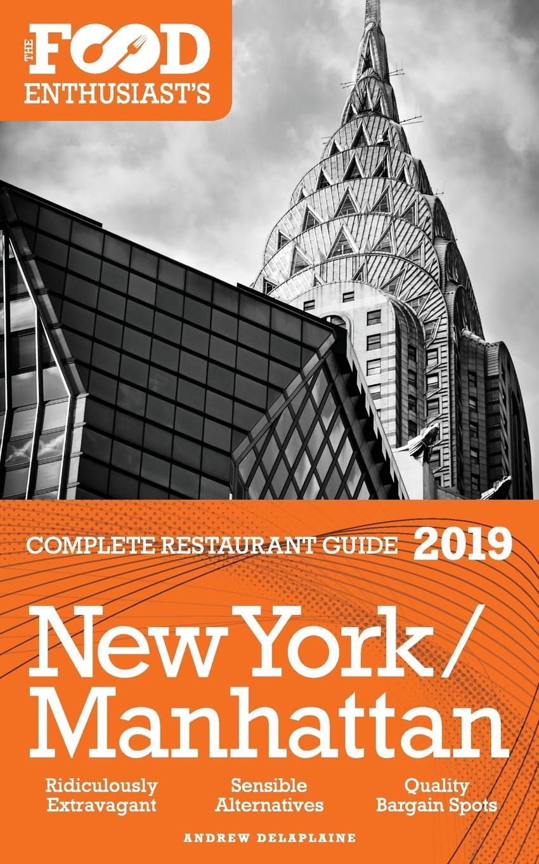 Andrew Delaplaine New York / Manhattan - 2019 - The Food Enthusiast's Complete Restaurant Guide